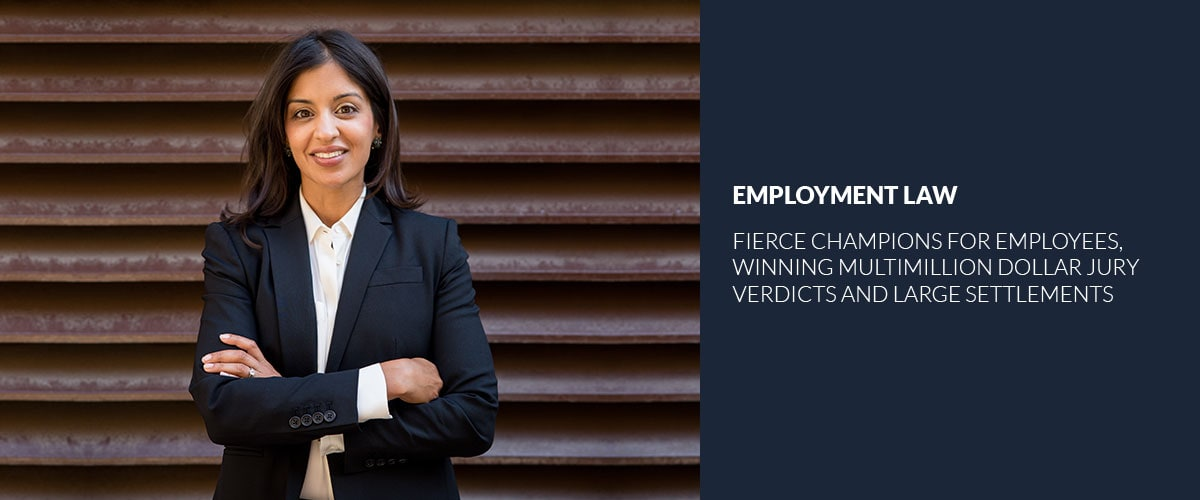 Employment Law, Fierce Champions for employees, winning multimillion dollar jury verdicts and large settlements